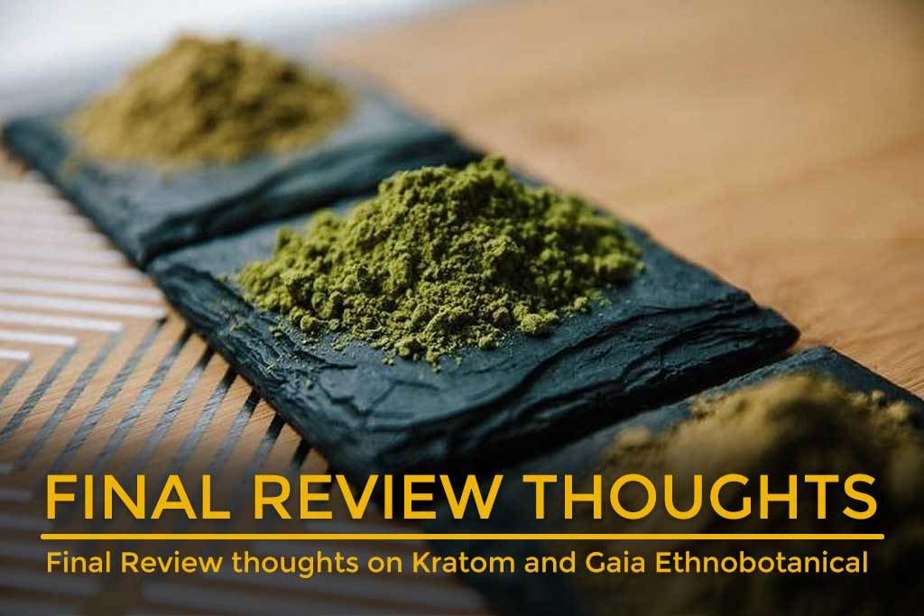 Final-Review-thoughts-on-Kratom-and-Gaia-Ethnobotanical